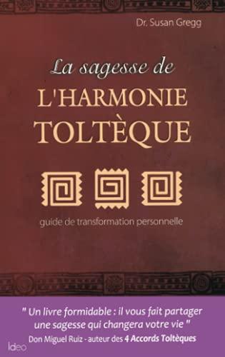 SAGESSE DE L'HARMONIE TOLTÈQUE (LA): GREGG DR.SUSAN