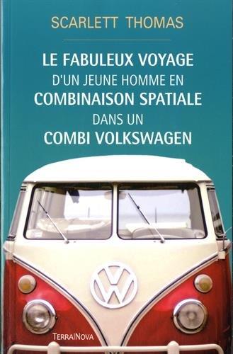 9782824605982: Le fabuleux voyage d'un jeune homme en combinaison spatiale dans un combi Volkswagen