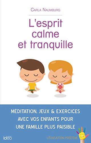 9782824608372: L'esprit calme et tranquille : Méditation, jeux et exercices avec vos enfants pour une famille plus paisible