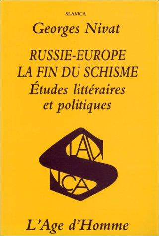 Russie-Europe, La Fin Du Schisme: Etudes Litteraires Et Politiques (French Edition): Nivat, Georges...