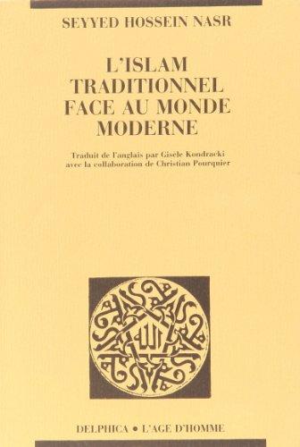 L'Islam Traditionnel Face Au Monde Moderne: Seyyed Hossein Nasr