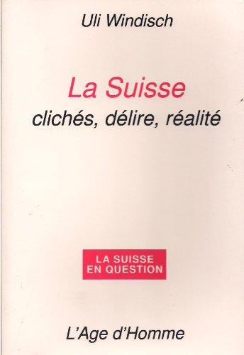 9782825111130: La Suisse : clich�s, d�lire, r�alit�