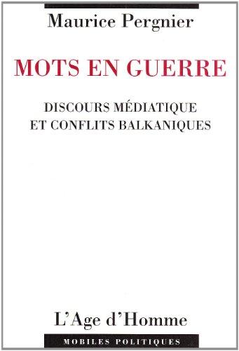 Mots en guerre Discours médiatique et conflits: Pergnier Maurice
