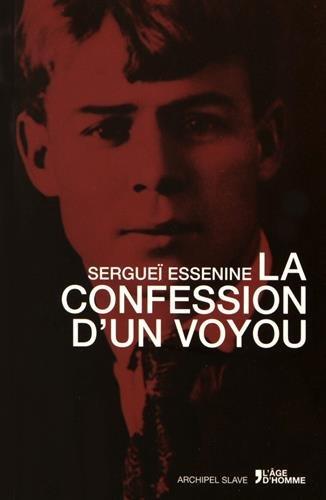 La confession d'un voyou : Suivi de: Sergueï Essenine