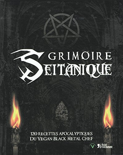 9782825145715: Grimoire seitanique : 120 recettes apocalyptiques du vegan black metal chef