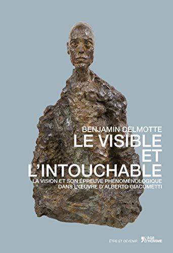9782825146019: Le visible et l'intouchable : La vision et son épreuve phénoménologique dans l'oeuvre d'Alberto Giacometti (Etre et devenir)