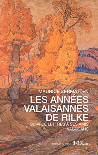 9782825146064: Les années valaisannes de Rilke suivi de Lettres à ses amis valaisans