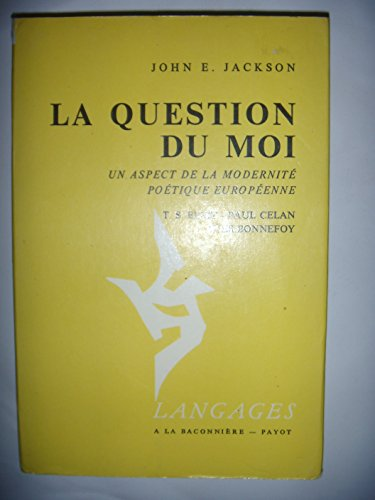 9782825200063: La Question du moi: Un aspect de la modernite poetique europeenne : T. S. Eliot, Paul Celan, Yves Bonnefoy (Langages) (French Edition)