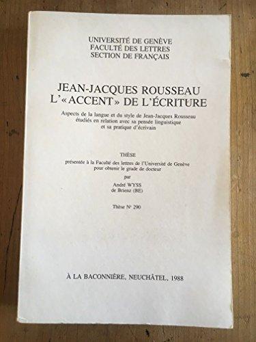 9782825200285: Jean-Jacques Rousseau: laccent de lécriture: Aspects de la langue et du style de Jean-Jacques Rousseau étudiés en relation avec sa pensée linguistique et sa pratique décrivain