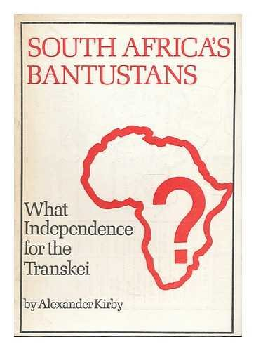 South Africa's Bantustans What \independence for the: Kirby, Alexander
