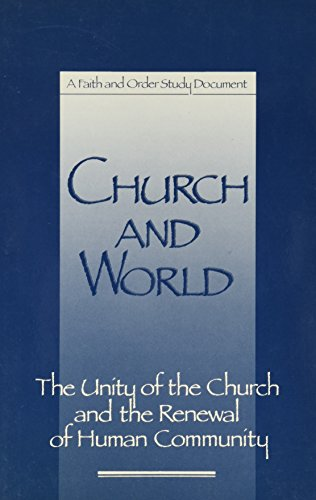 Church and World: The Unity of the Church and the Renewal of Human Community [Faith and Order Paper...
