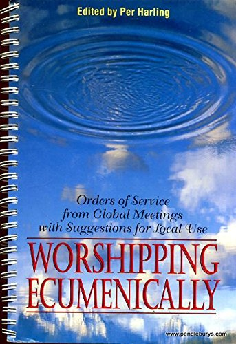 Worshipping Ecumenically: Orders of Service from Global Meetings with Suggestions for Local Use
