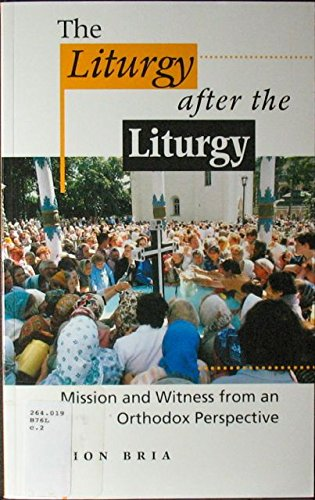 The Liturgy after the Liturgy: Mission and: Ion Bria