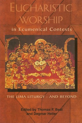 Eucharistic Worship in Ecumenical Contexts: The Lima