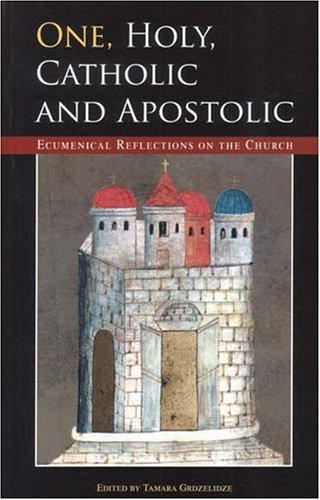 One, Holy, Catholic and Apostolic: Ecumenical Reflections on the Church (Faith and Order)
