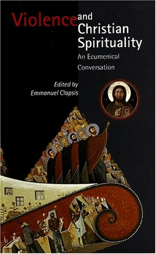 Violence and Christian Spirituality (2825415057) by Emmanuel Clapsis; Editor