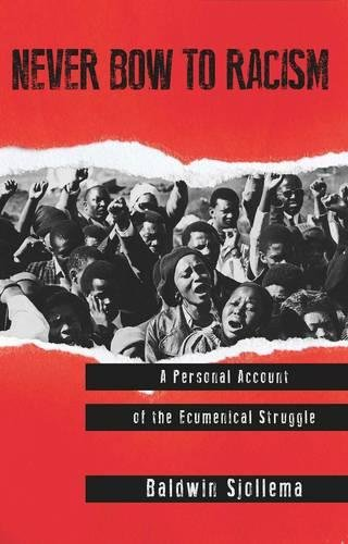 Never Bow to Racism: A Personal Account of the Ecumenical Struggle: Sjollema, Baldwin