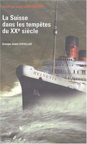 La Suisse dans les tempêtes du XXe siècle: J. Langendorf