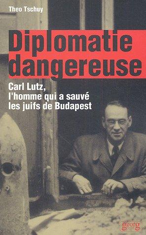 9782825708965: Diplomatie dangereuse : Carl Lutz, l'homme qui a sauvé les juifs de Budapest