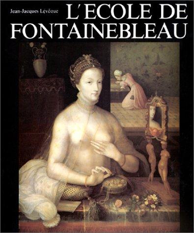 L'Ecole De Fontainebleau (Mouvements de l'art) (French Edition): Jean-Jacques Leveque