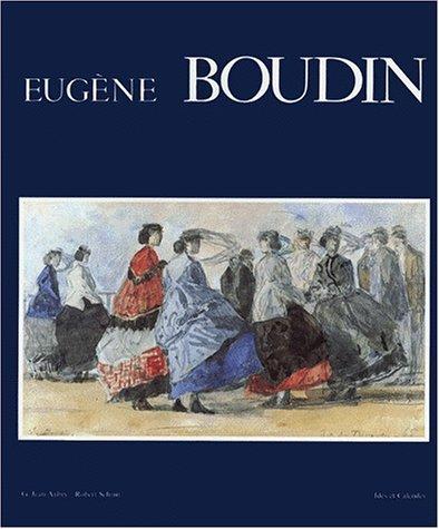 Eugène Boudin: [la vie et l'oeuvre d'après: Jean-Aubry, Georges; Schmit,