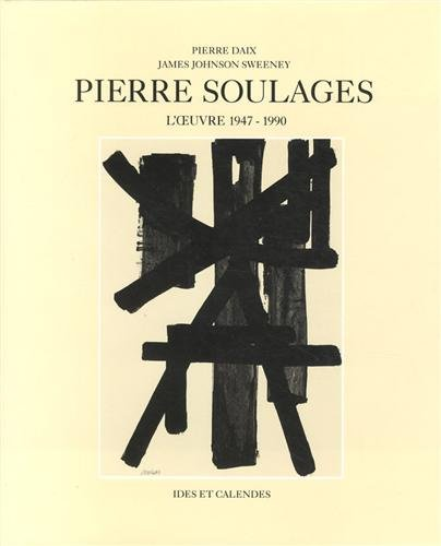 Pierre Soulages: L'Oeuvre 1947-1990 (Monographies) (French Edition) (2825800333) by Daix, Pierre; Sweeney, James Johnson
