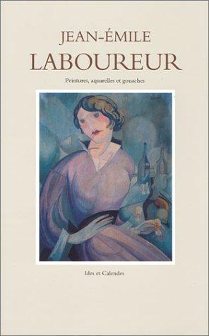 Catalogue complet de l'oeuvre de Jean-Emile Laboureur - Volume 3 : Peintures , aquarelles et ...