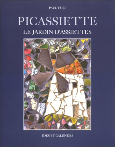 Picassiette: Le Jardin d'Assiettes (Monographies) (French Edition): Fuks, Paul