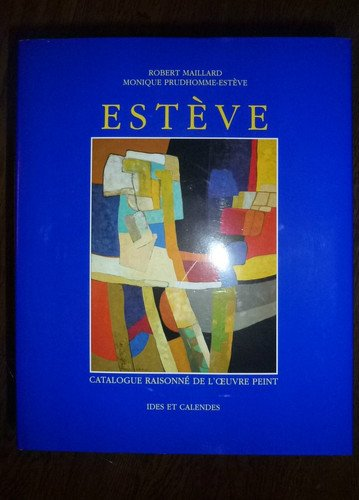 Maurice Estève . Catalogue raisonné de l'oeuvre peint: Prudhomme-Estève ( ...
