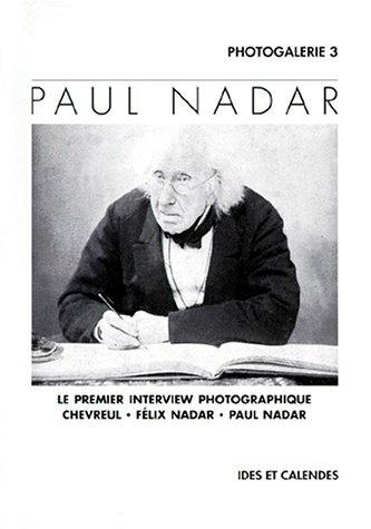 9782825801444: PAUL NADAR. Le premier interview photographique, Chevreul, F�lix Nadar, Paul Nadar