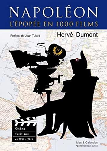 Napoléon ; l'épopée en 1000 films: Herve Dumont