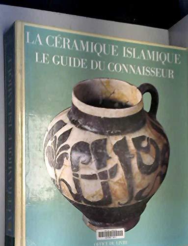La Cermique Islamique: Le Guide du Connaisseur: SOUSTIEL, Jean