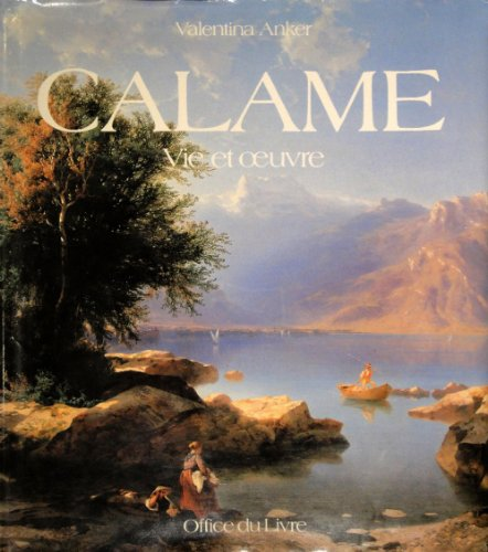 9782826400714: Alexandre Calame, vie et œuvre: Catalogue raisonné de l'œuvre peint (French Edition)
