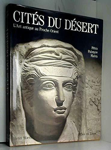 9782826400745: Cités du désert -L'art antique au Proche-Orient: Pétra, Palmyre, Hatra