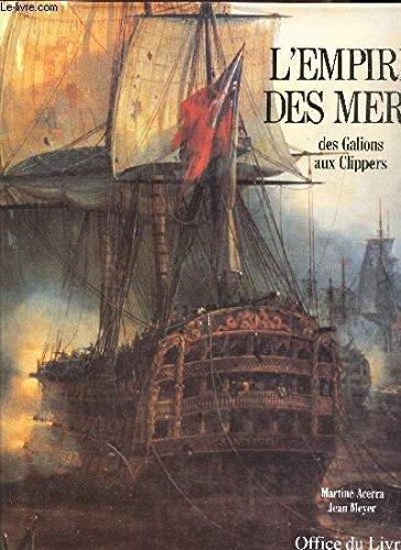 L'empire des mers: Des galions aux clippers (French Edition): Acerra, Martine