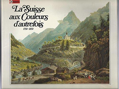 La Suisse aux Couleurs d'autrefois 1750-1850 [Gebundene: F. Kopp, Peter,