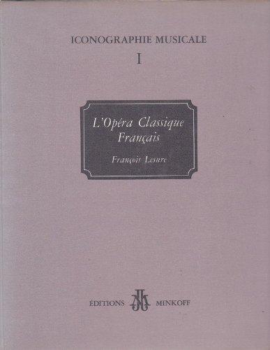 L'opéra classique français, XVIIe et XVIIIe siècles: François Lesure