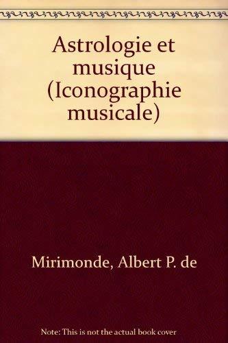 Astrologie et musique (Iconographie musicale ; 5) (French Edition): Mirimonde, Albert P. de