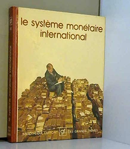 Le Systeme monetaire international (Bibliotheque Laffont des grands themes ; 10) (French Edition) (2827000105) by Paul Anthony Samuelson