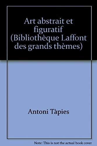9782827000258: Art abstrait et figuratif (Bibliotheque Laffont des grands themes ; 25) (French Edition)