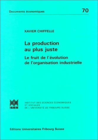 9782827107070: LA PRODUCTION AU PLUS JUSTE : LE FRUIT DE L'EVOLUTION DE L'ORGANISATION INDUSTRIELLE.