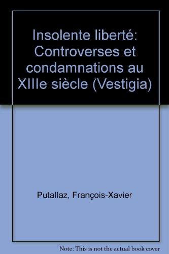 Insolente liberté. Controverses et condamnations au XIIIe siècle. Vestigia 15.: ...