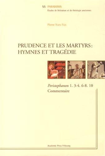 9782827110766: Prudence et les martyrs : hymnes et tragédie : Peristephanon 1, 3-4, 6-8, 10 Commentaire (Paradosis)