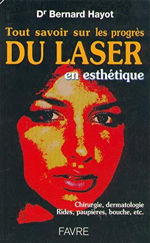 9782828905583: Tout savoir sur les progrès du laser en esthétique. Chirurgie, dermatologie, rides, paupières, bouche, etc. . .