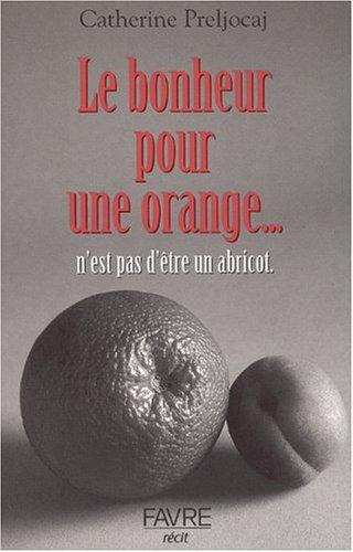 9782828905767: Le Bonheur pour une orange... n'est pas d'être un abricot.