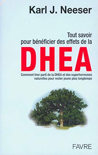 9782828906801: Tout savoir pour b�n�ficier des effets de la DHEA et des superhormones naturelles