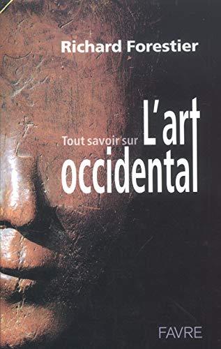 Tout savoir sur l'Art occidental (French Edition): Richard Forestier
