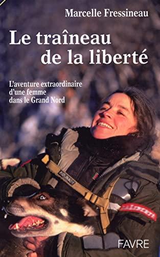9782828907730: Le Traîneau de la liberté : L'Aventure extraordinaire d'une femme devenue Musher