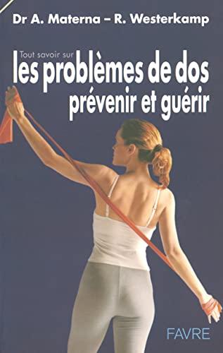 9782828908096: Tout savoir sur les problèmes de dos : Prévenir et guérir par des exercices de renforcement et de relaxation