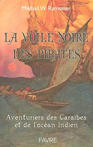 9782828909321: La voile noire : L'incroyable aventure des pirates et des flibustiers
